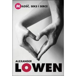MIŁOŚĆ, SEKS I SERCE  Alexander Lowen