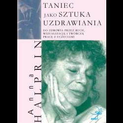 TANIEC JAKO SZTUKA UZDRAWIANIA Anna Halprin