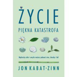 ŻYCIE, PIĘKNA KATASTROFA  Jon Kabat-Zinn
