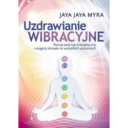 Uzdrawianie wibracyjne. Jaya Jaya Myra